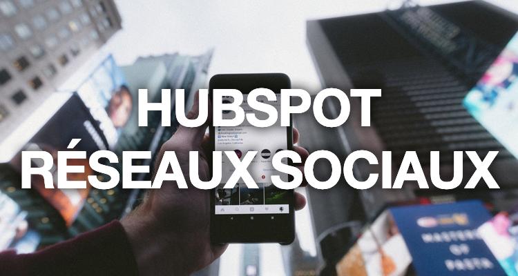 Hubspot Réseaux Sociaux : Nos conseils pour bien promouvoir vos contenus