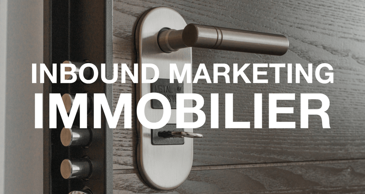 5 bonnes raisons de choisir l'Inbound Marketing Immobilier