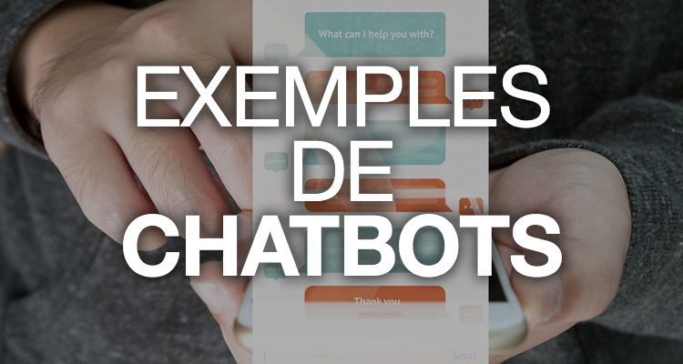 Quels usages faire des chatbots : 7 exemples