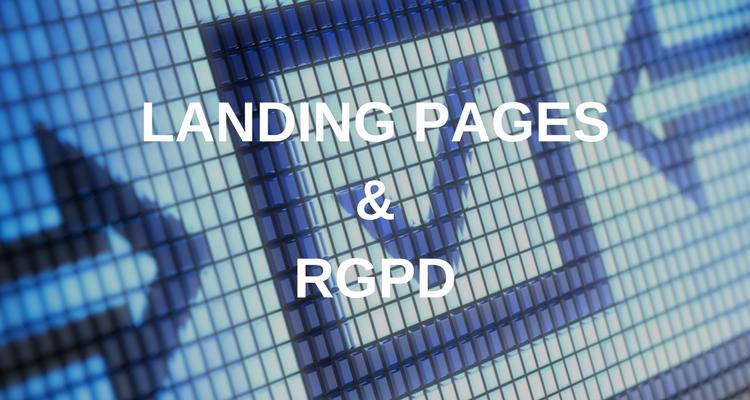 6 critères pour réaliser des landing pages conformes au RGPD